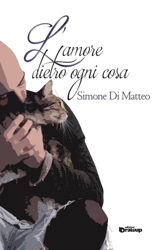 Simone Di Matteo presenta L'Amore Dietro Ogni Cosa
